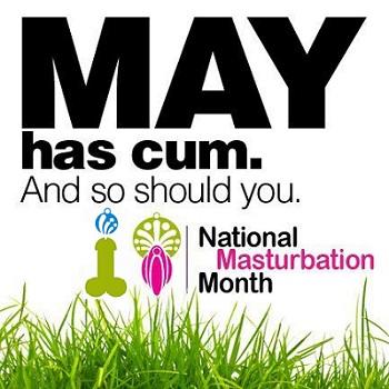 May is Masturbation Month (Robz edit)