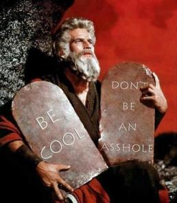 Moses says- Be Cool, & Don't be an Asshole